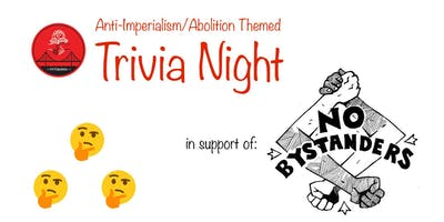 Anti-Imperialism/Abolition Trivia Night to support No Bystanders