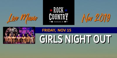 Girls Night Out Male Revue at Rock Country!