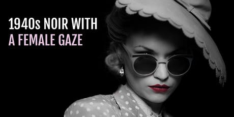 Shedunnit Productions presents: 1940s Noir with a Female Gaze: fashion, feminist sleuths and felons tickets