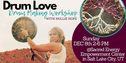 DRUM LOVE: DRUM MAKING & EMOTIONAL HEALING WORKSHOP- SALT LAKE CITY