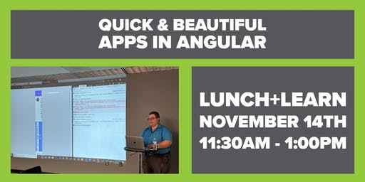 Lunch+Learn: Quick and Beautiful Apps in Angular