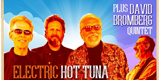 SOLD OUT: ELECTRIC HOT TUNA + DAVID BROMBERG QUINTET - NIGHT TWO