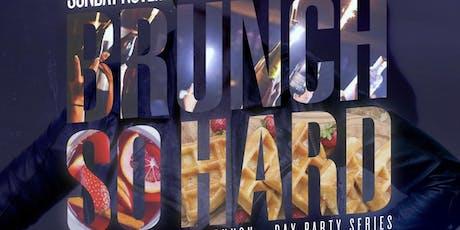 BRUNCH SO HARD, 2hr Open Bar Brunch + Day Party, Bdays Free Champgne Bottle tickets