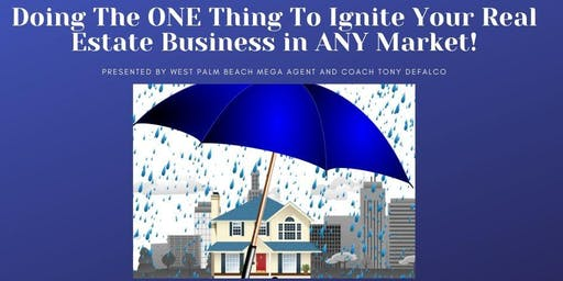 Doing the ONE thing to Ignite your Real Estate Business In ANY Market!