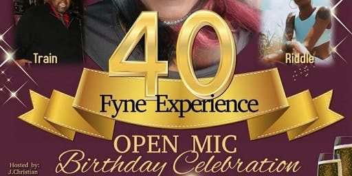 The Forty-Fyne Experience Open Mic Birthday Celebration!!!