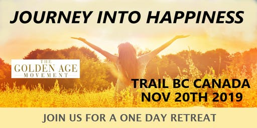 JOURNEY INTO HAPPINESS , TRAIL BC, CANADA 7:30 AM - 5:30 PM Students free
