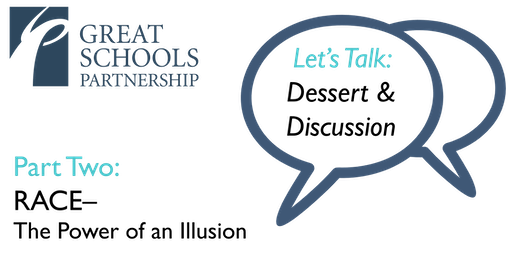Let's Talk: Dessert & Discussion Part Two: Race–The Power of an Illusion