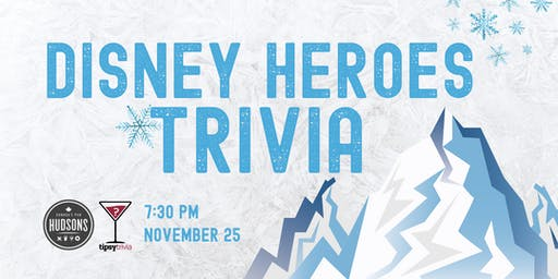 Disney Heroes Trivia - Nov 25, 7:30pm - Hudsons Lethbridge