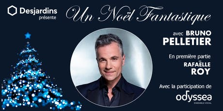 Un Noël FANTASTIQUE présente Bruno Pelletier, Rafaëlle Roy et l'Ensemble Vocal Odyssea			  tickets