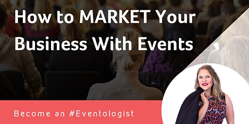 How to MARKET Your Business With Events
