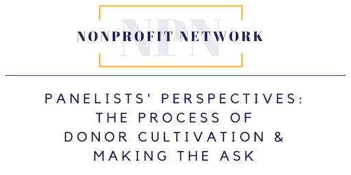 Panelists' Perspectives: The Process of Donor Cultivation & Making the Ask