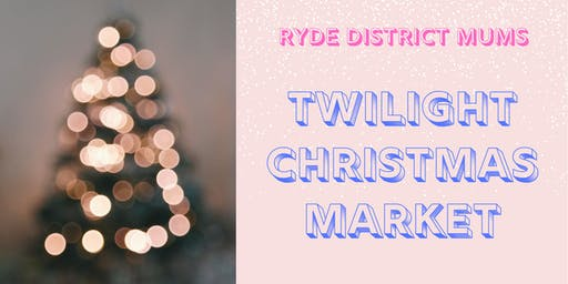 Ryde District Mums Twilight Christmas Market