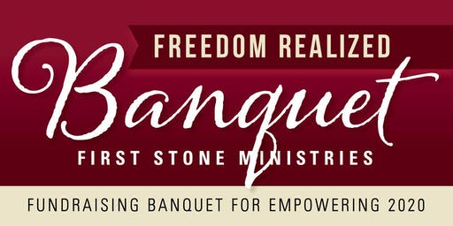 First Stone Ministries - Freedom Realized Fundraising Banquet