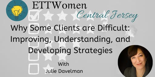 ETTWomen Central Jersey: Why Some Clients are Difficult: Improving Understanding and Developing Strategies with Julie Davelman