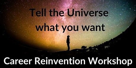 Tell the Universe What You Want Career Reinvention Workshop tickets