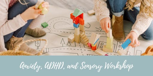 Anxiety, ADHD & Sensory Workshop for Parents and Professionals