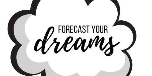 Forecast Your Dreams!