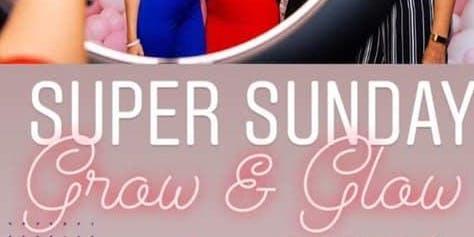 Super Sunday - Grow & Glow - Product Expo & Testimonial Event