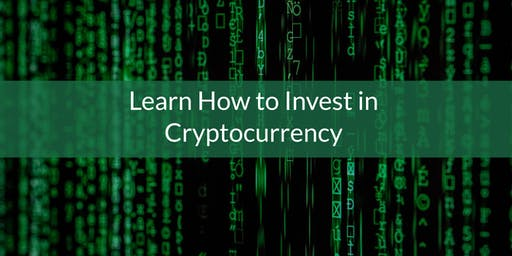 Learn how  to Invest in  Cryptocurrency