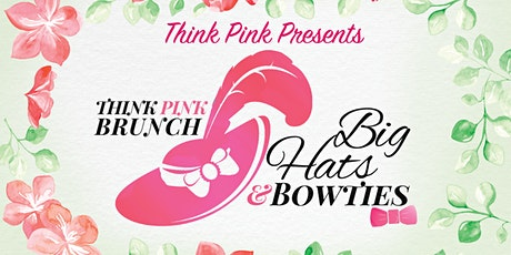 Think Pink Big Hats & Bowties Brunch tickets