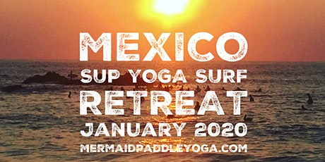 Mermaids in Mexico- Stand Up Paddleboard Yoga Surf Retreat  tickets