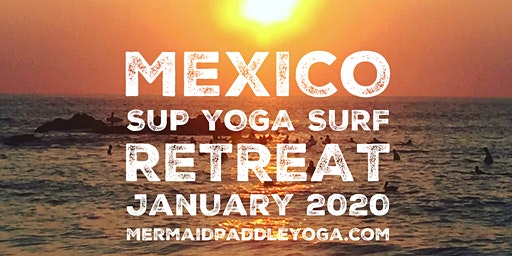Mermaids in Mexico- Stand Up Paddleboard Yoga Surf Retreat