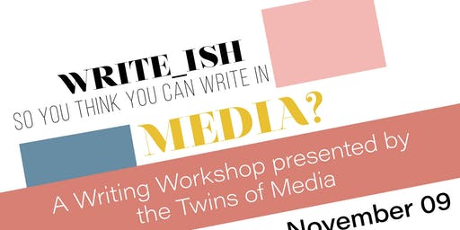 Write-ish: So You Think You Can Write In Media?