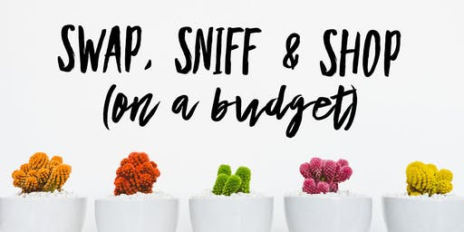 Swap, Sniff & Shop (on a budget)