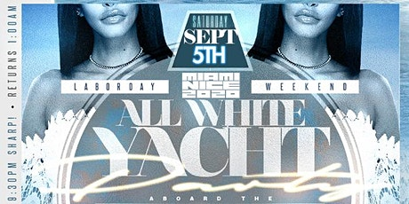 MIAMI NICE 2020 ANNUAL LABOR DAY WEEKEND ALL WHITE YACHT PARTY tickets