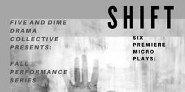 """Five and Dime Drama Collective Fall Performance Series 2019 - """"SHIFT"""""""