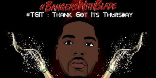 BANGERS WITH BLADE PRESENTS : #TGIT (Thank God It's Thursday)
