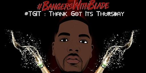 BANGERS WITH BLADE PRESENTS : #TGIT (Thank God It's Thursday)