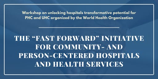 "The ""Fast Forward"" Initiative for community- and person-centered hospitals and health services"