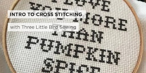Intro to Cross Stitch with Three Little Bird Sewing