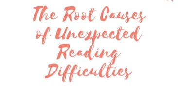The Root Causes of Unexpected Reading Difficulties