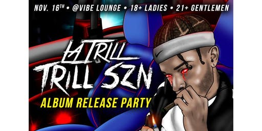 *Trill Szn Album Release Party*11/16  Vibe Lounge (PayPal ONLY)
