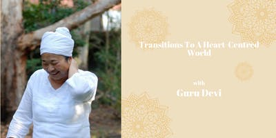 Transitions To A Heart Centred World with Guru Devi