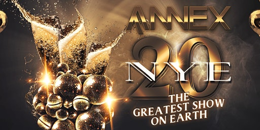 NYE 20: The Greatest Show On Earth at The Annex on December 31st!
