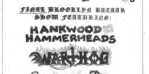 Last Bazaar Show! Hank Wood and The Hammerheads, Warthog, Subversive Rite +