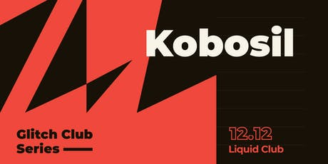 Glitch Club Series: Kobosil tickets