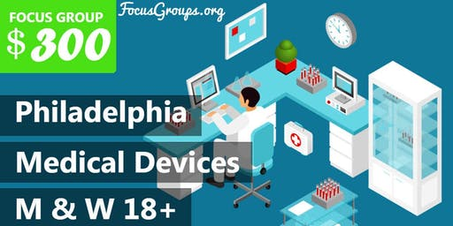 Focus Group on Medical Devices in Philadelphia – $300