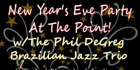 New Year's Eve Party at the Point w/ Phil DeGreg's Brazilian Jazz Trio! tickets