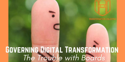 Governing Digital Transformation - The Trouble with Boards