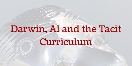 Darwin, AI and the Tacit Curriculum tickets