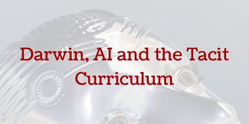 Darwin, AI and the Tacit Curriculum