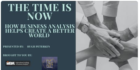 IIBA@FutureFest 2019: The Time is Now - How Business Analysis helps create a better World