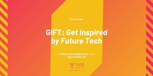 GIFT - Get Inspired by Future Tech | Festival della Tecnologia