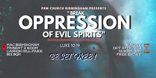 BREAK THE OPRESSION OF EVIL SPIRITS
