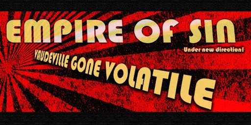 The Empire of Sin presents: Vaudeville gone Volatile!