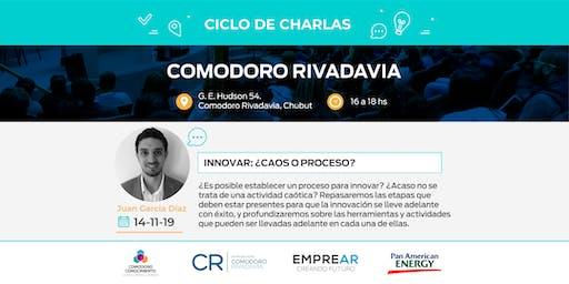 Ciclo de Charlas Comodoro Rivadavia: INNOVAR: ¿CAOS O PROCESO?